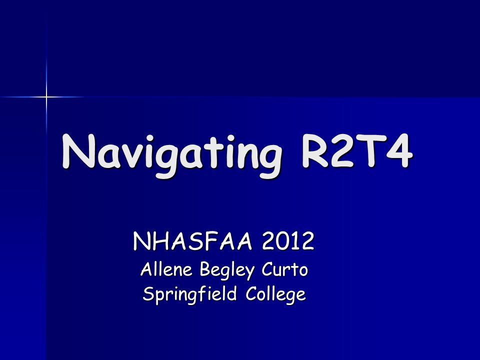Navigating R2T4 NHASFAA 2012 Allene Begley Curto Springfield College