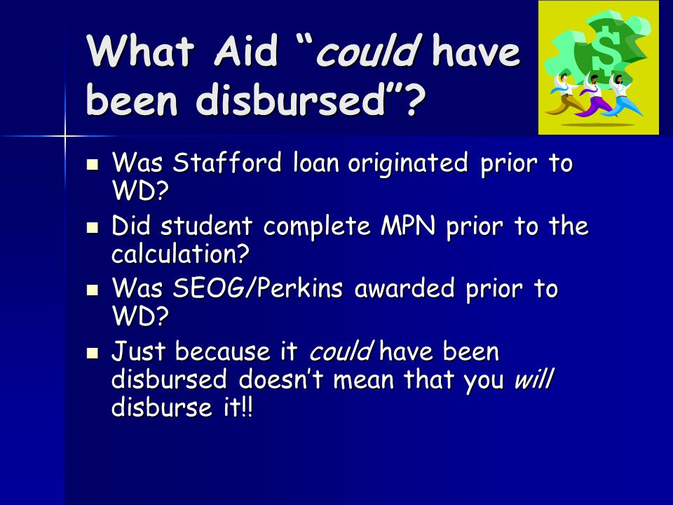 What Aid could have been disbursed . Was Stafford loan originated prior to WD.