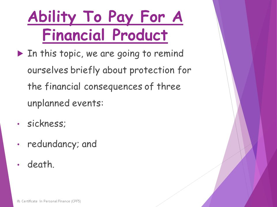 Ability To Pay For A Financial Product ifs Certificate in Personal Finance (CPF5)  In this topic, we are going to remind ourselves briefly about prot