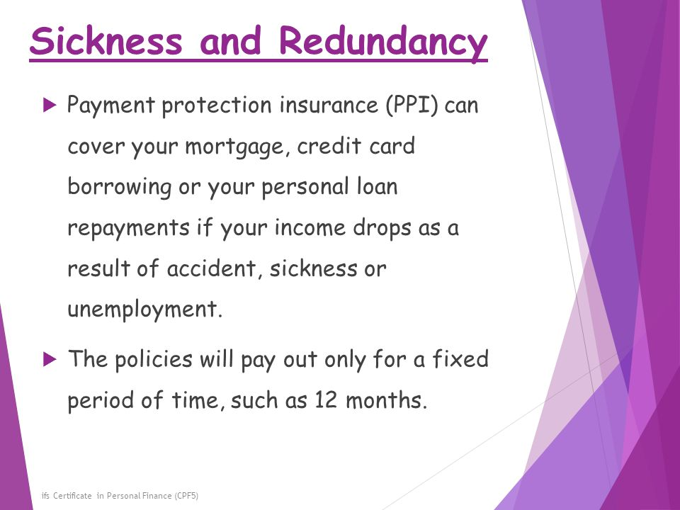 Sickness and Redundancy ifs Certificate in Personal Finance (CPF5)  Payment protection insurance (PPI) can cover your mortgage, credit card borrowing