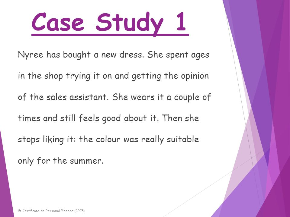Case Study 1 ifs Certificate in Personal Finance (CPF5) Nyree has bought a new dress. She spent ages in the shop trying it on and getting the opinion