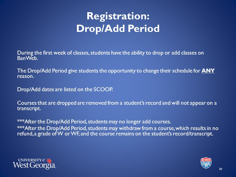 Registration: Drop/Add Period During the first week of classes, students have the ability to drop or add classes on BanWeb.