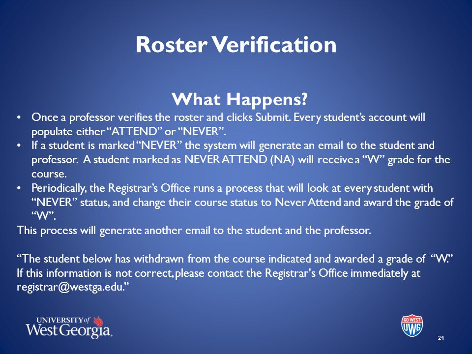 Roster Verification 24 What Happens. Once a professor verifies the roster and clicks Submit.