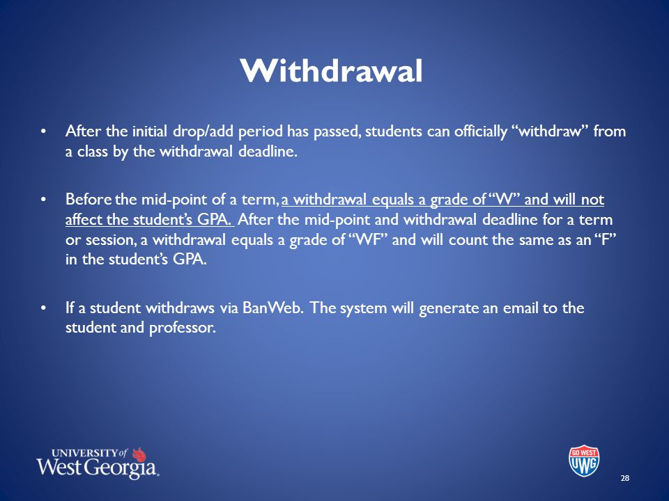 Withdrawal After the initial drop/add period has passed, students can officially withdraw from a class by the withdrawal deadline.