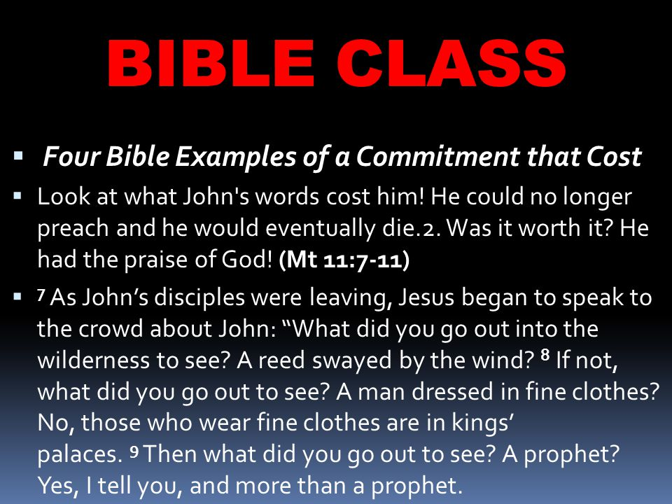 BIBLE CLASS  Four Bible Examples of a Commitment that Cost  Look at what John s words cost him.