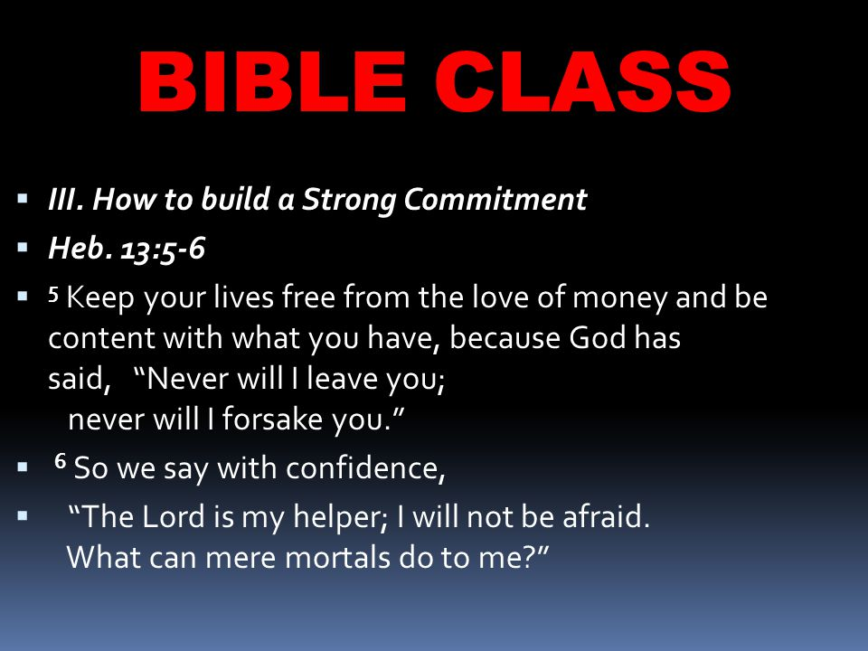 BIBLE CLASS  III. How to build a Strong Commitment  Heb.