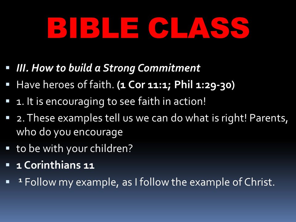 BIBLE CLASS  III. How to build a Strong Commitment  Have heroes of faith.