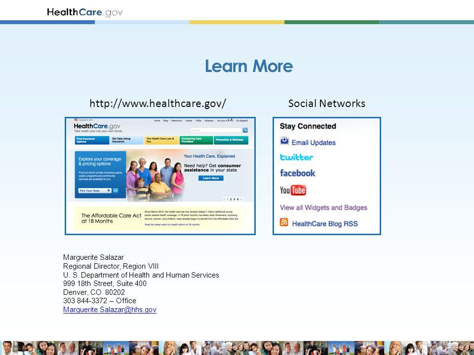 Learn More http://www.healthcare.gov/Social Networks Marguerite Salazar Regional Director, Region VIII U.