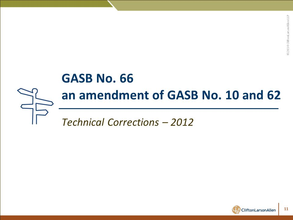 ©2014 CliftonLarsonAllen LLP 11 GASB No. 66 an amendment of GASB No.