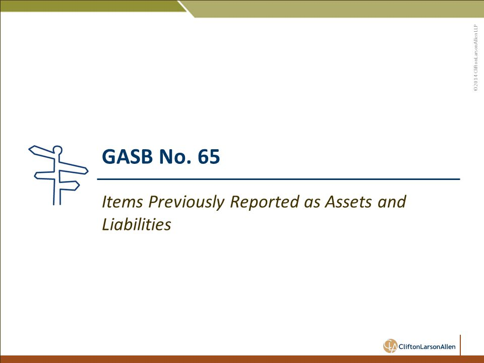 ©2014 CliftonLarsonAllen LLP GASB No. 65 Items Previously Reported as Assets and Liabilities