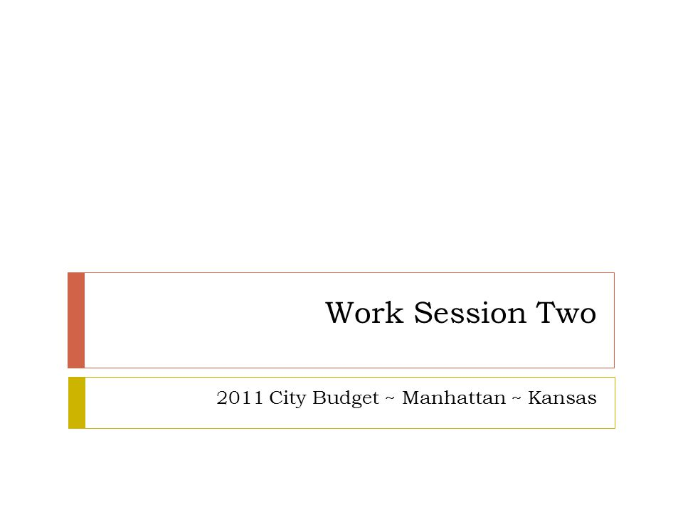 Work Session Two 2011 City Budget ~ Manhattan ~ Kansas