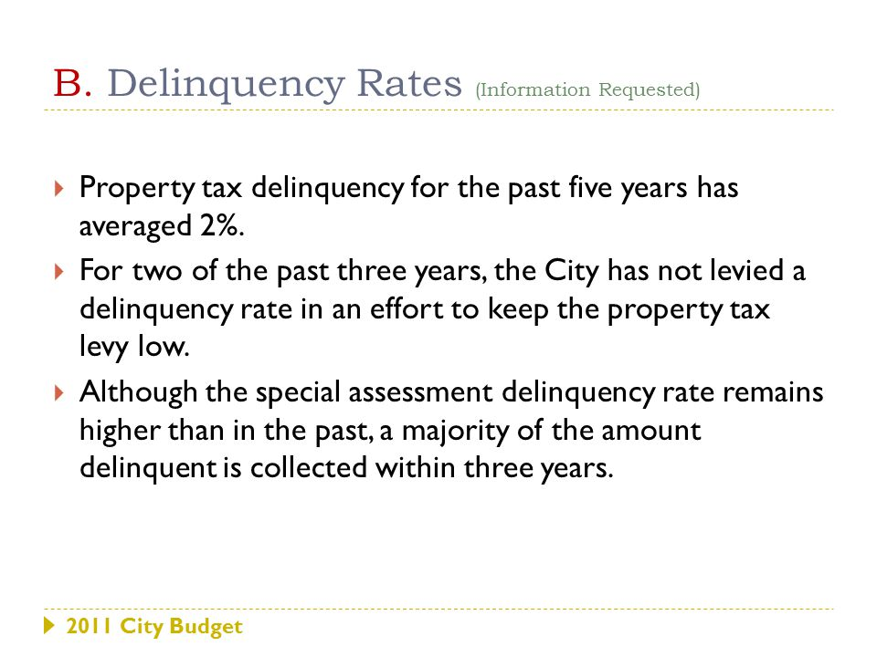 B. Delinquency Rates (Information Requested)  Property tax delinquency for the past five years has averaged 2%.  For two of the past three years, th