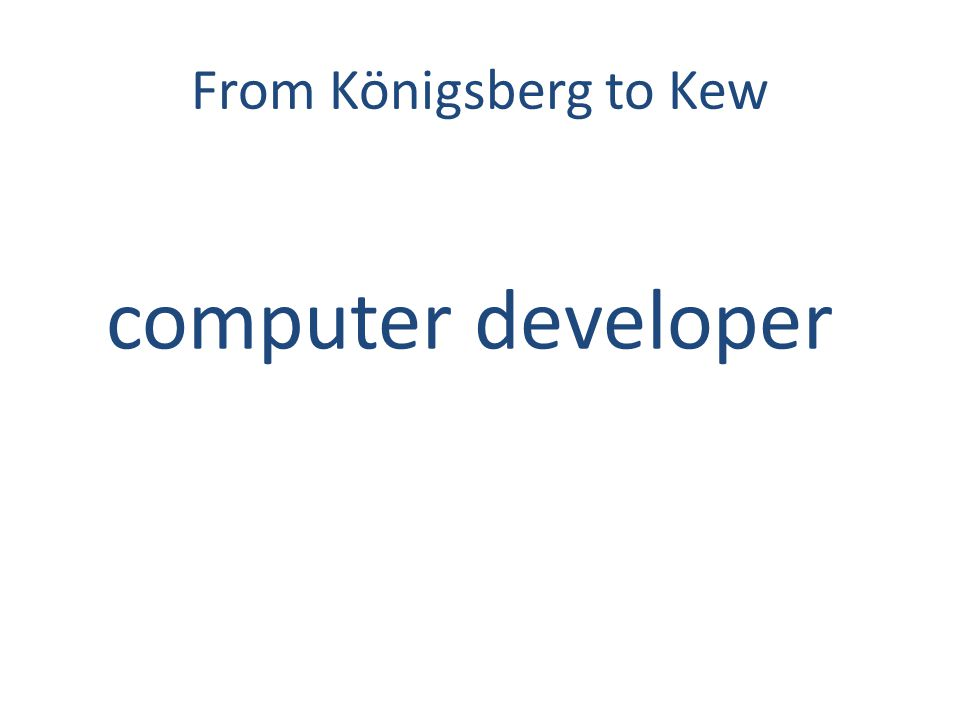 From Königsberg to Kew computer developer