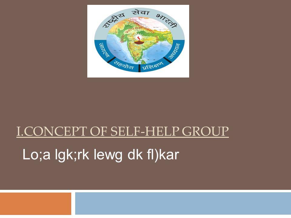 I.CONCEPT OF SELF-HELP GROUP Lo;a lgk;rk lewg dk fl)kar