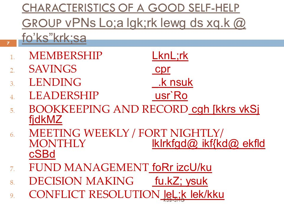 CHARACTERISTICS OF A GOOD SELF-HELP GROUP vPNs Lo;a lgk;rk lewg ds fo'ks krk;sa RSB-SHG 7 1.