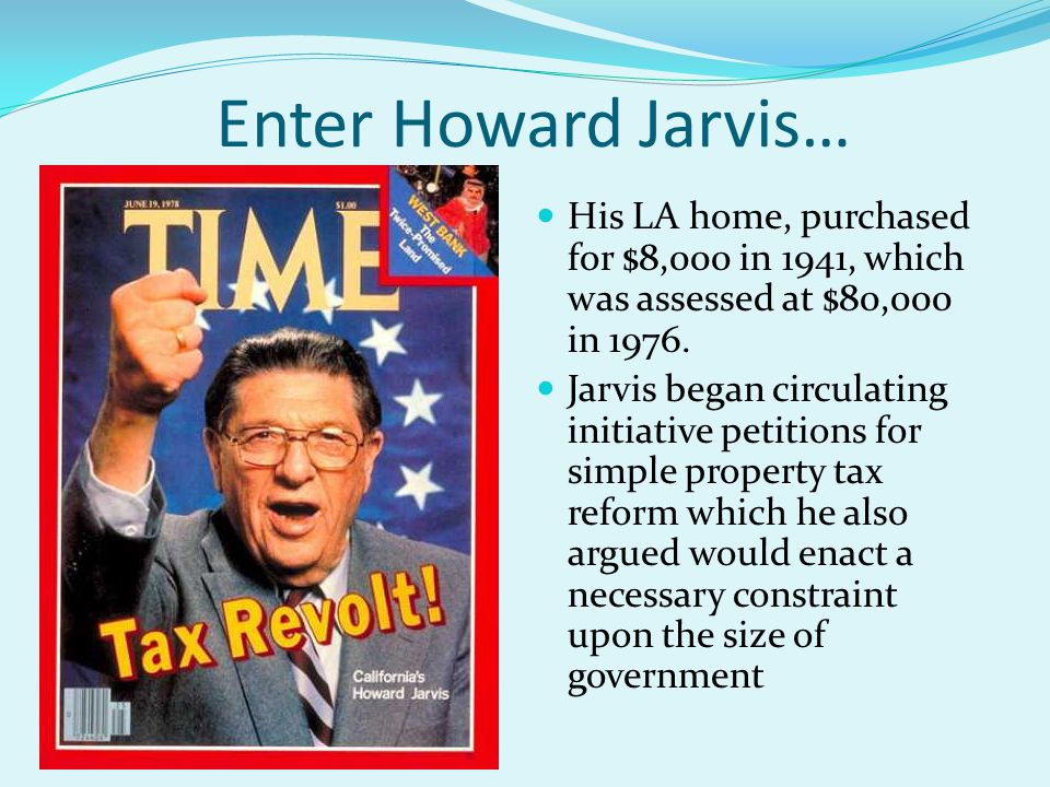 Enter Howard Jarvis… His LA home, purchased for $8,000 in 1941, which was assessed at $80,000 in 1976.