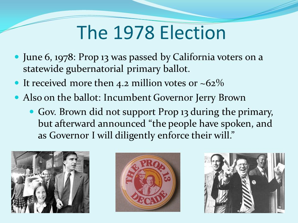 June 6, 1978: Prop 13 was passed by California voters on a statewide gubernatorial primary ballot.