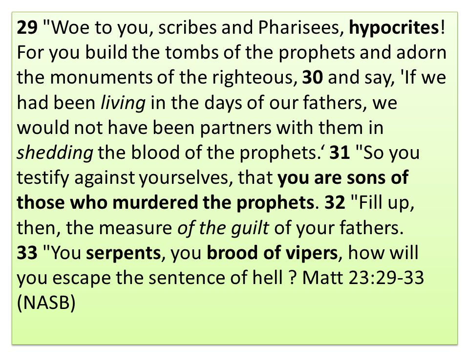 29 Woe to you, scribes and Pharisees, hypocrites.
