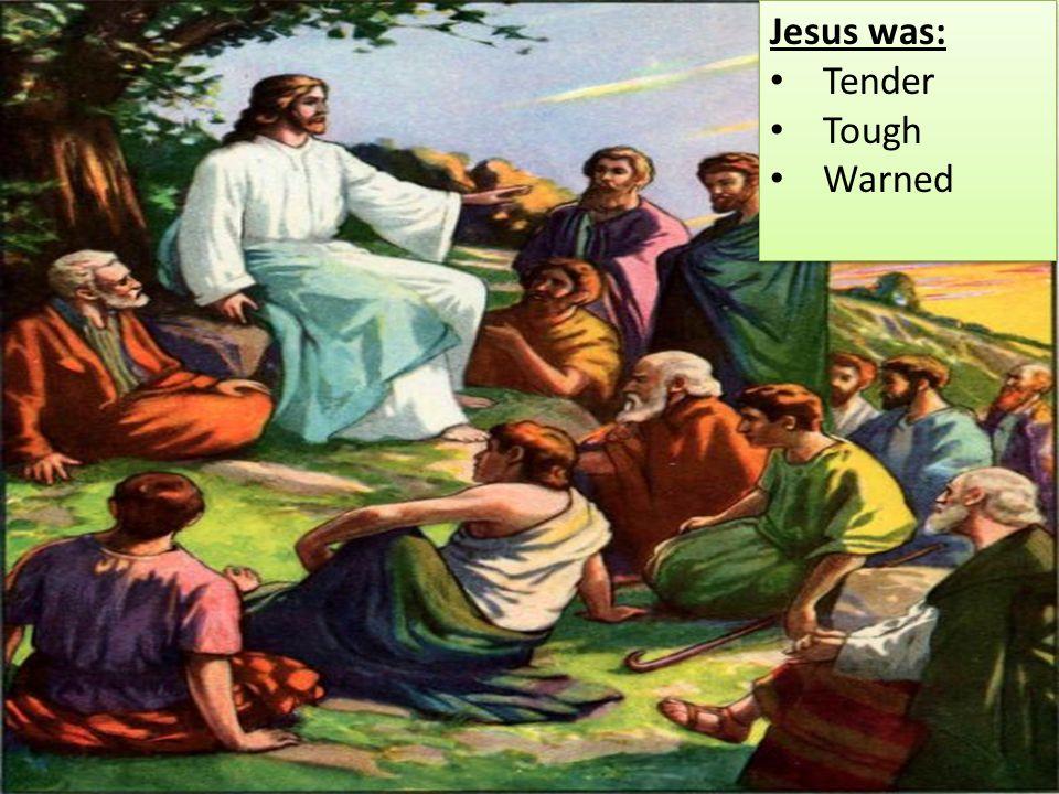 Jesus was: Tender Tough Warned Jesus was: Tender Tough Warned