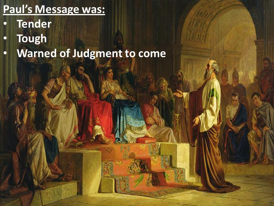Paul's Message was: Tender Tough Warned of Judgment to come