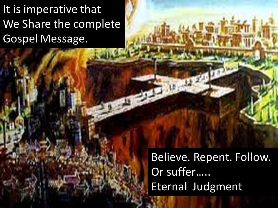 Believe. Repent. Follow. Or suffer…..