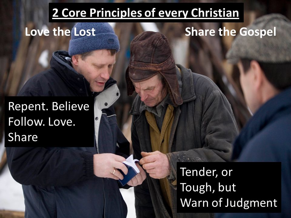 2 Core Principles of every Christian Share the GospelLove the Lost Repent.