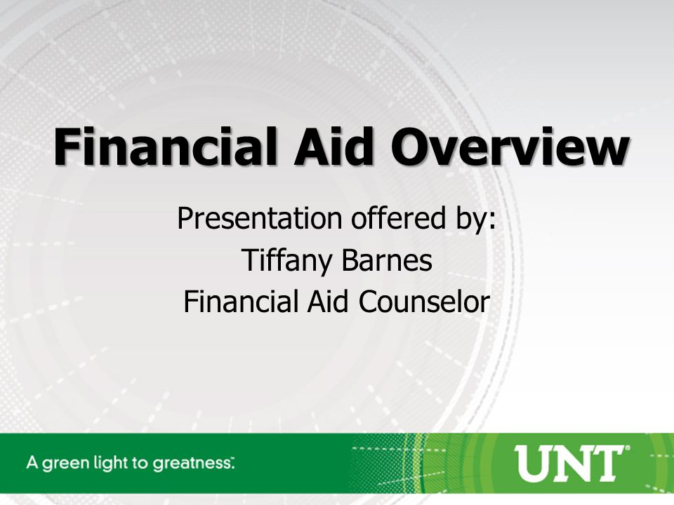 Financial Aid Overview Presentation offered by: Tiffany Barnes Financial Aid Counselor