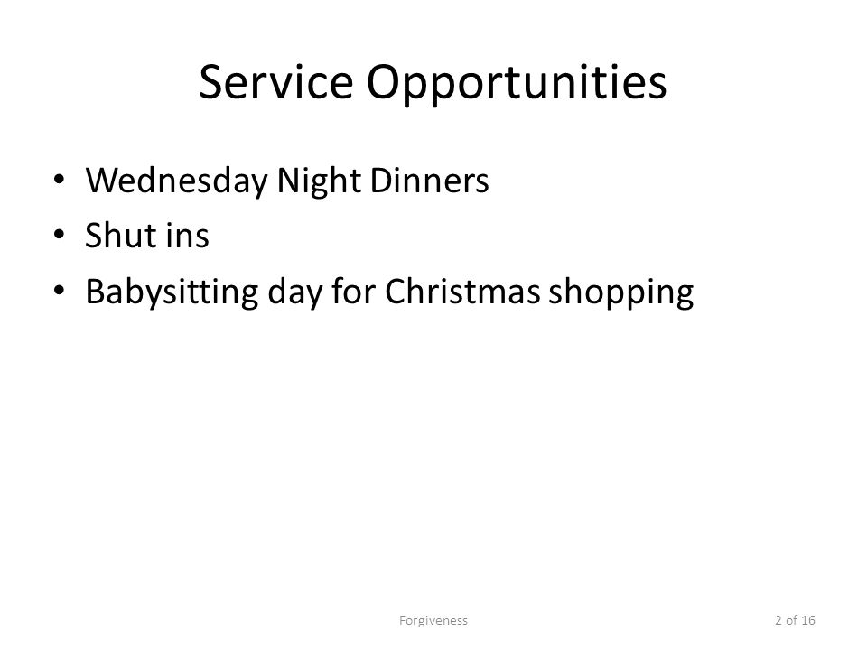 Service Opportunities Wednesday Night Dinners Shut ins Babysitting day for Christmas shopping Forgiveness2 of 16
