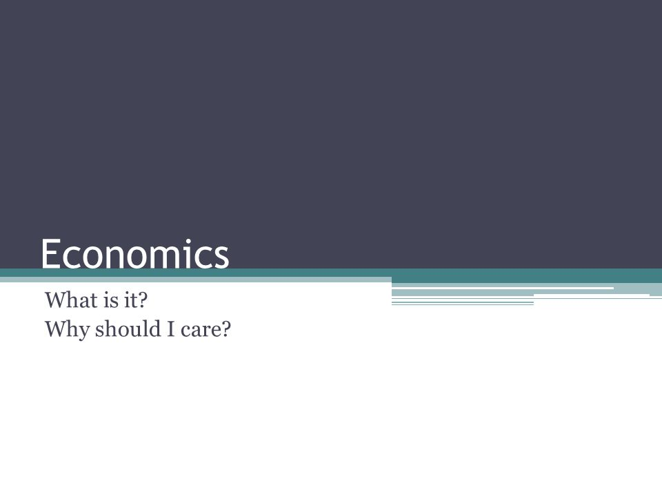 Economics What is it Why should I care