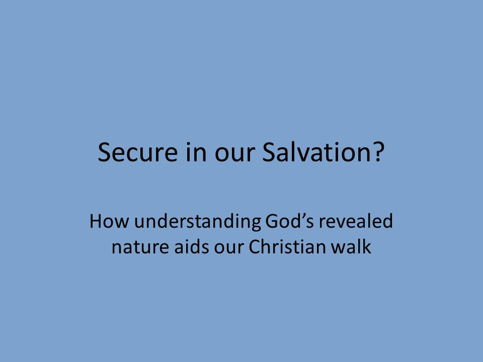 Secure in our Salvation How understanding God's revealed nature aids our Christian walk