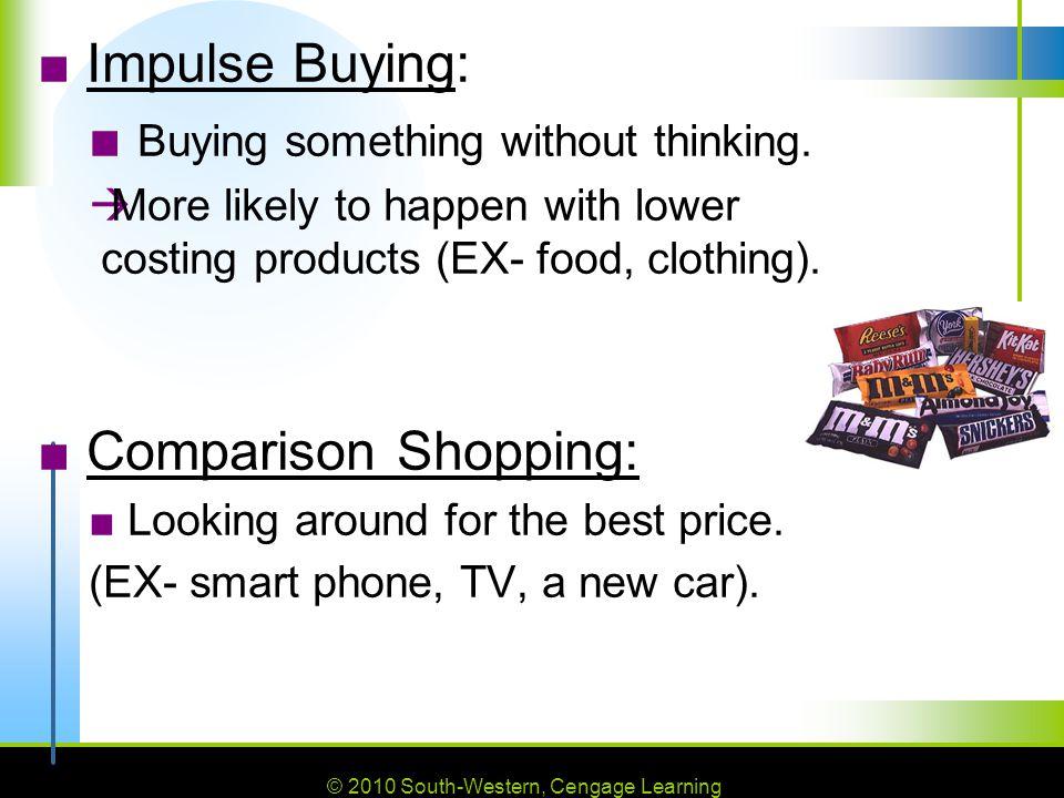 © 2010 South-Western, Cengage Learning ■ Impulse Buying: ■ Buying something without thinking.