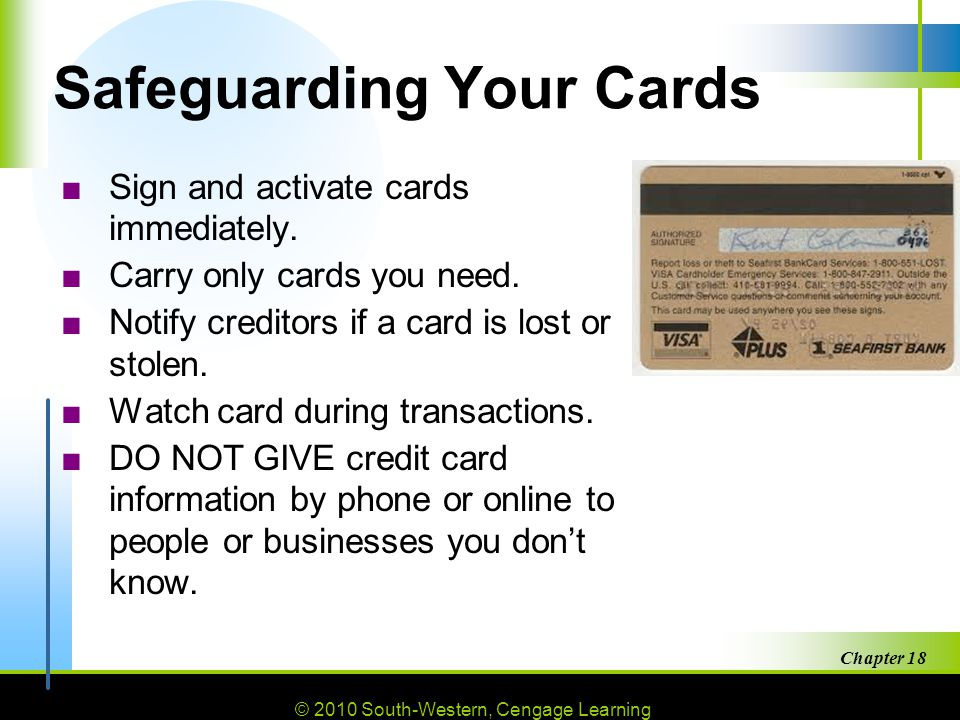© 2010 South-Western, Cengage Learning Chapter 18 8 Safeguarding Your Cards ■Sign and activate cards immediately.