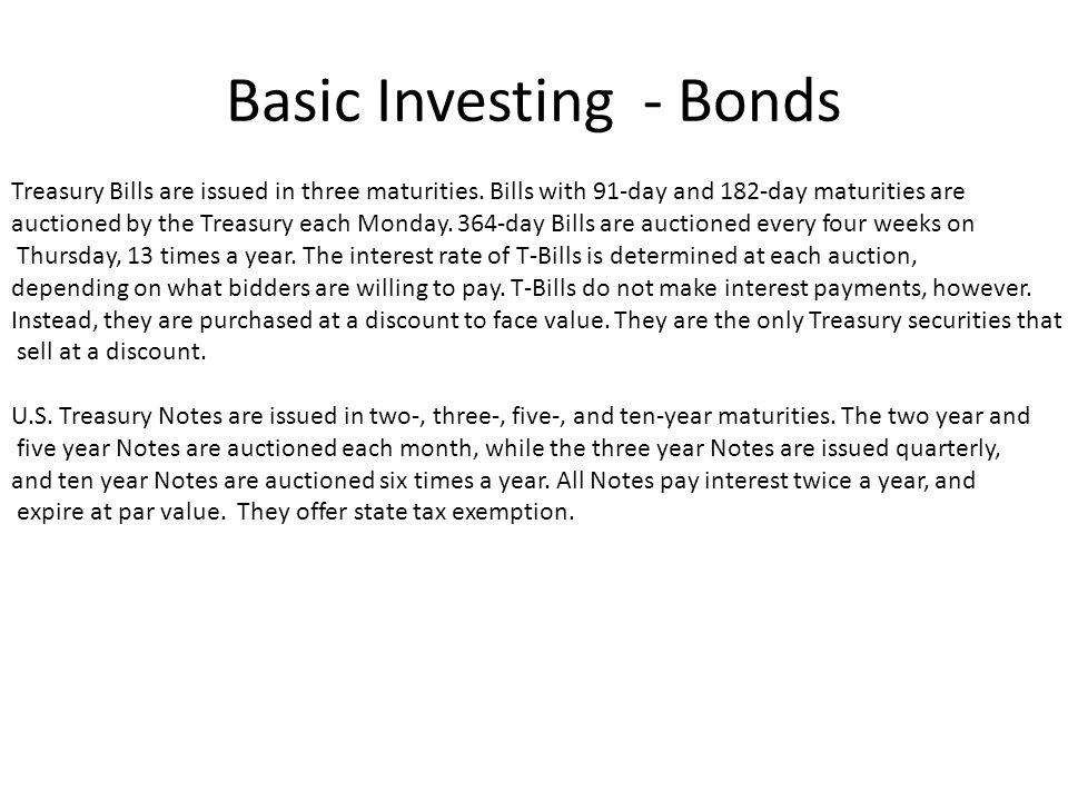 Basic Investing - Bonds Treasury Bills are issued in three maturities.