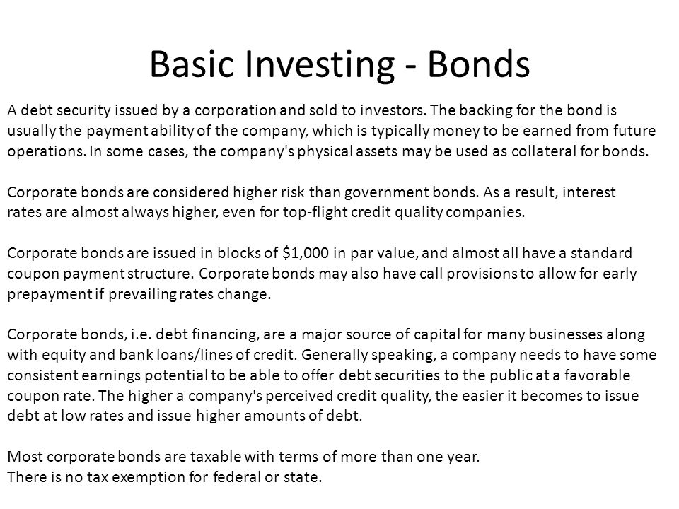 Basic Investing - Bonds Bond Ratings: AAA AA A BBB ___________________________ BB B CCC CC C D Investment Grade Junk