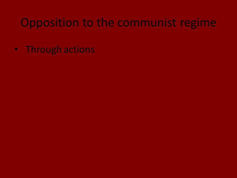 Opposition to the communist regime Through actions