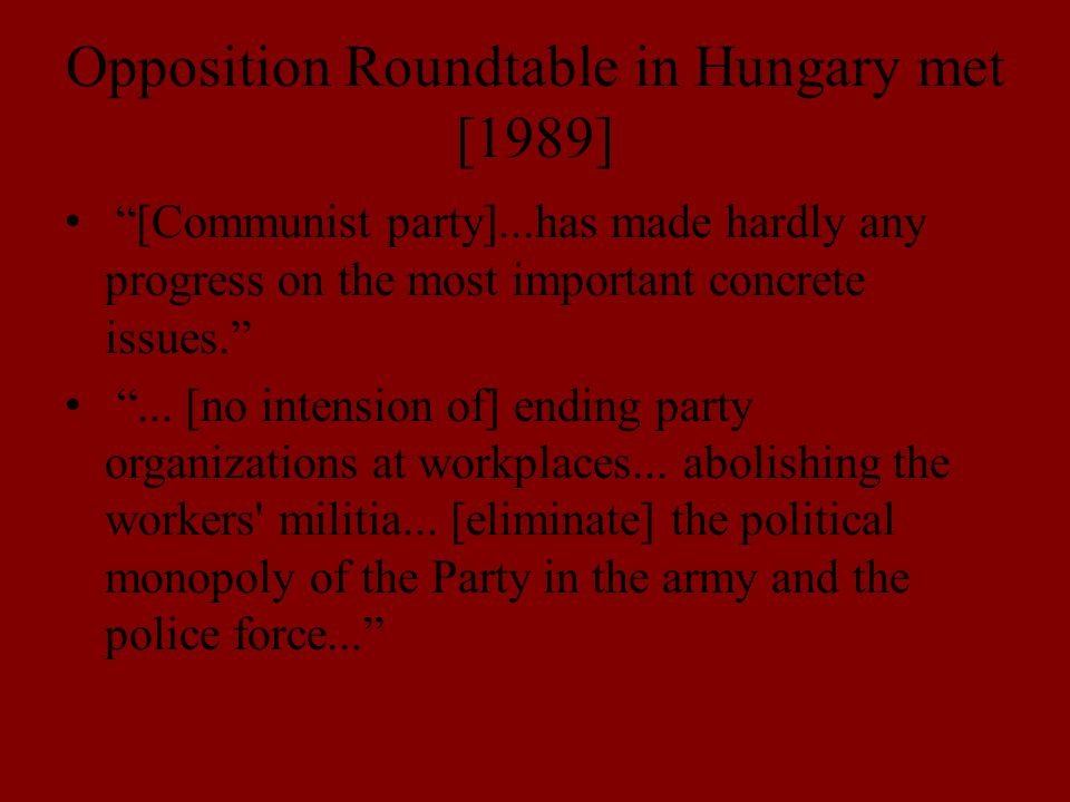 Opposition Roundtable in Hungary met [1989] [Communist party]...has made hardly any progress on the most important concrete issues. ...