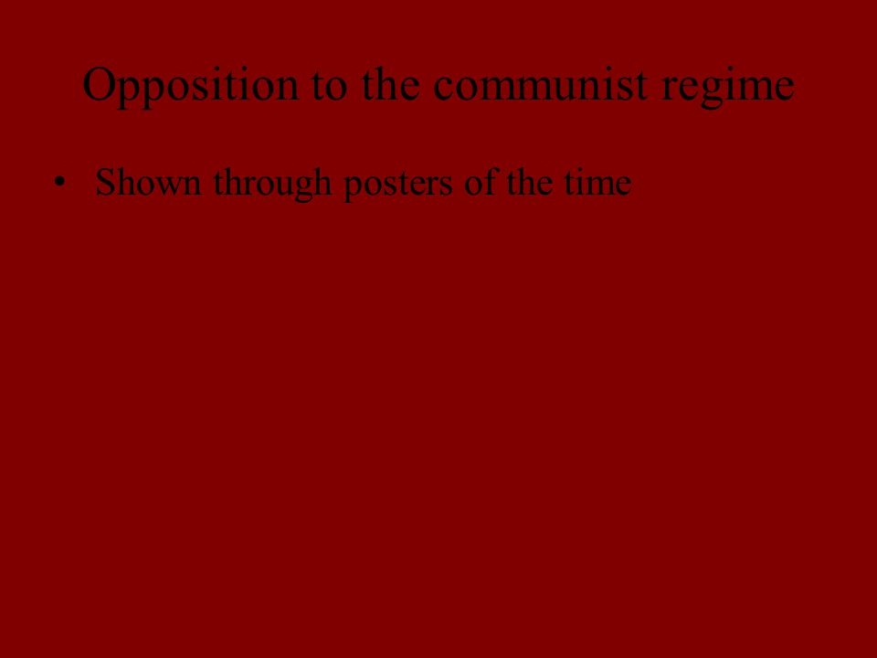 Opposition to the communist regime Shown through posters of the time