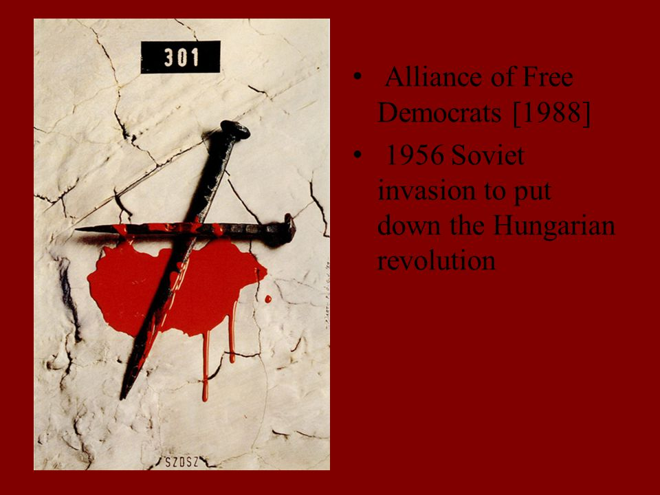 Alliance of Free Democrats [1988] 1956 Soviet invasion to put down the Hungarian revolution