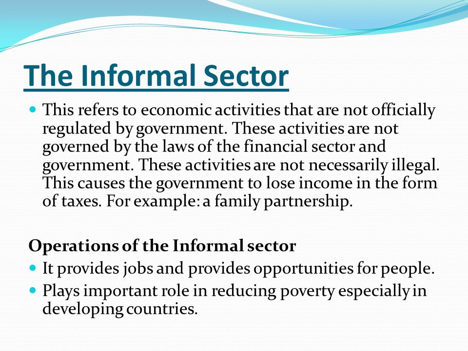 Characteristics/ Features of the Informal sector This sector may consist of two categories of people: People doing temporary jobs or multiple jobs or those engaged in subsistence farming.