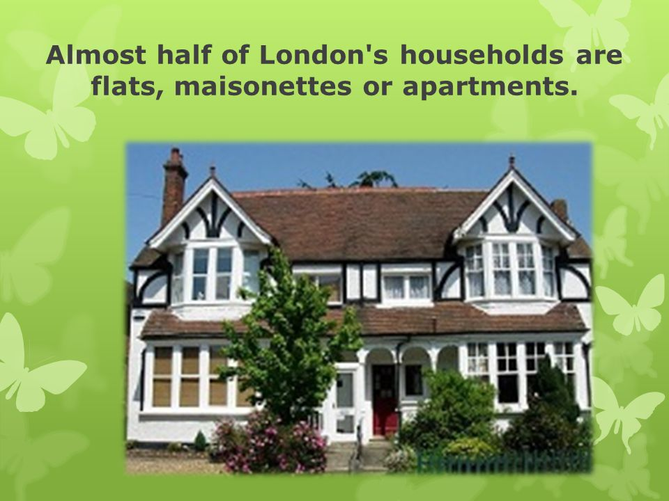 Almost half of London's households are flats, maisonettes or apartments.
