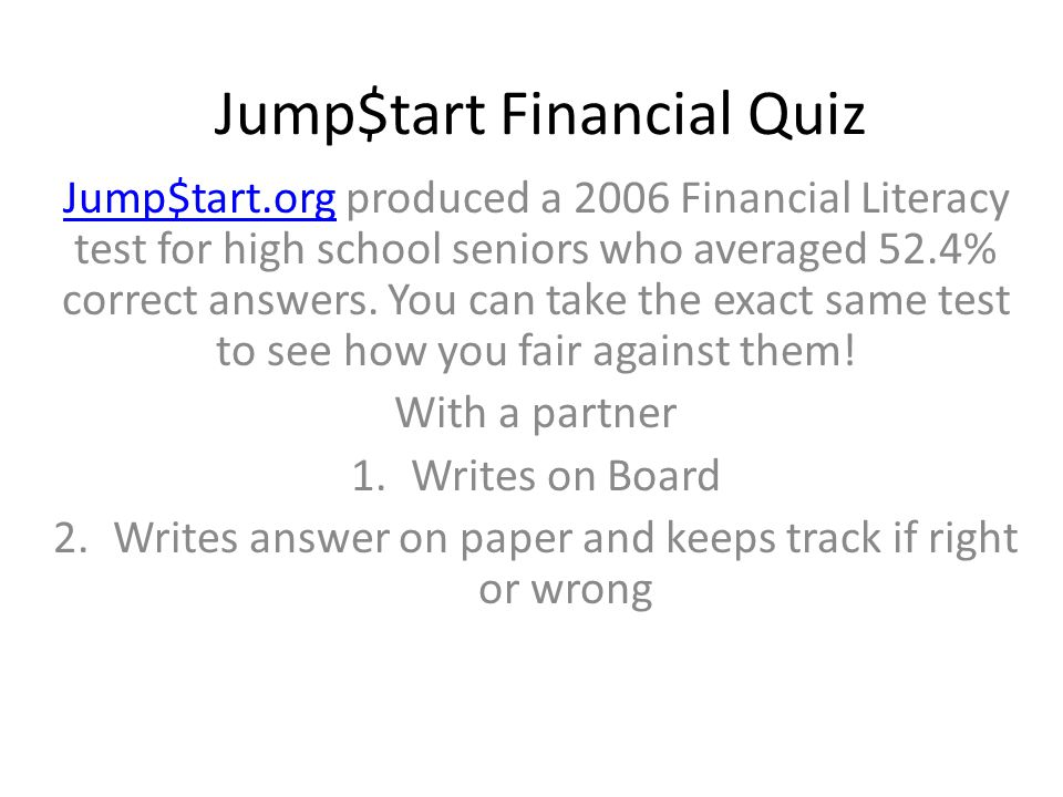 Jump$tart Financial Quiz Jump$tart.orgJump$tart.org produced a 2006 Financial Literacy test for high school seniors who averaged 52.4% correct answers.