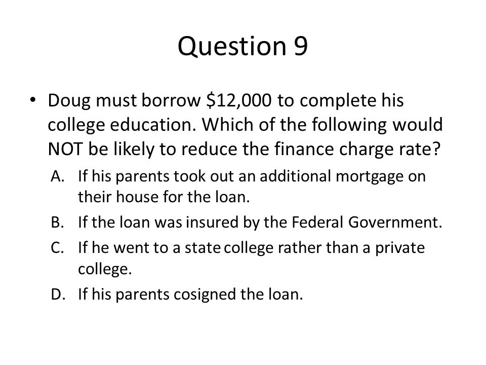 Question 9 Doug must borrow $12,000 to complete his college education.