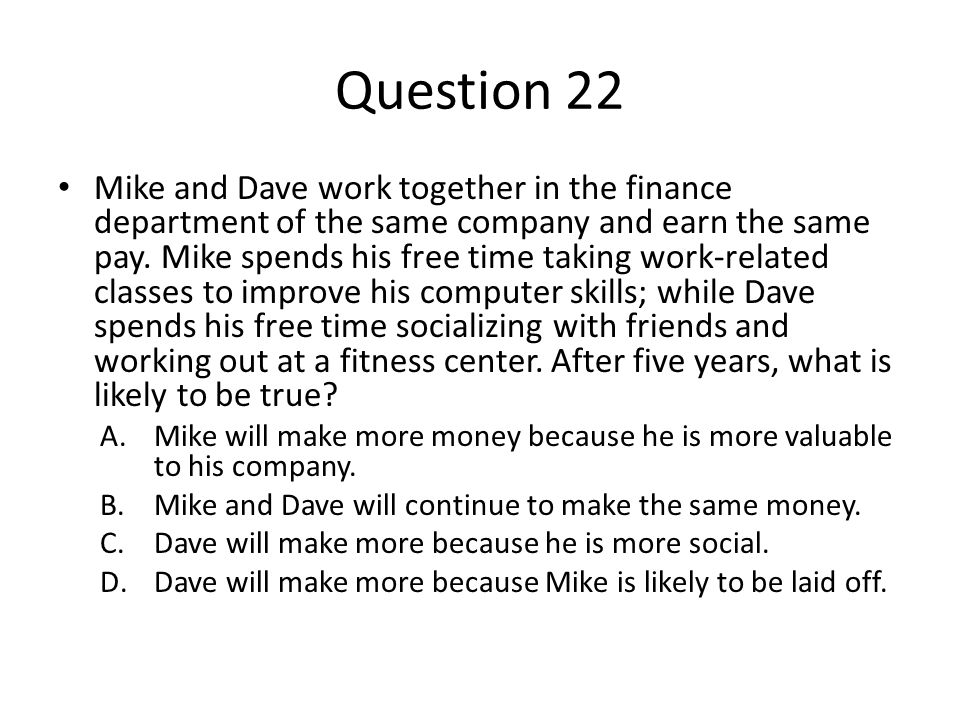 Question 22 Mike and Dave work together in the finance department of the same company and earn the same pay. Mike spends his free time taking work-rel