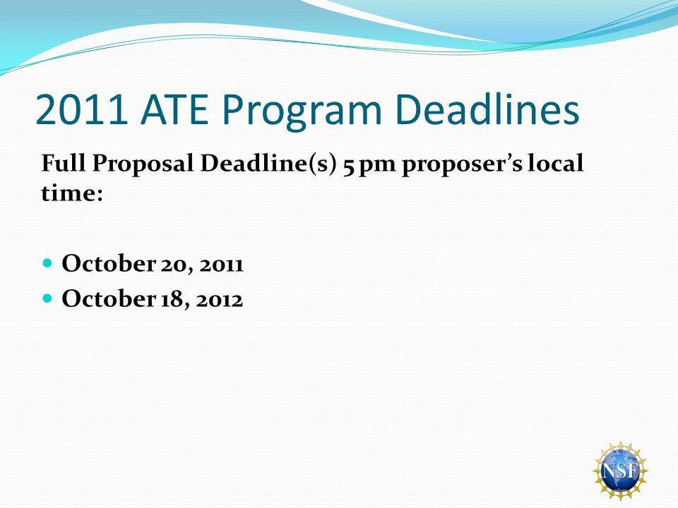 2011 ATE Program Deadlines Full Proposal Deadline(s) 5 pm proposer's local time: October 20, 2011 October 18, 2012