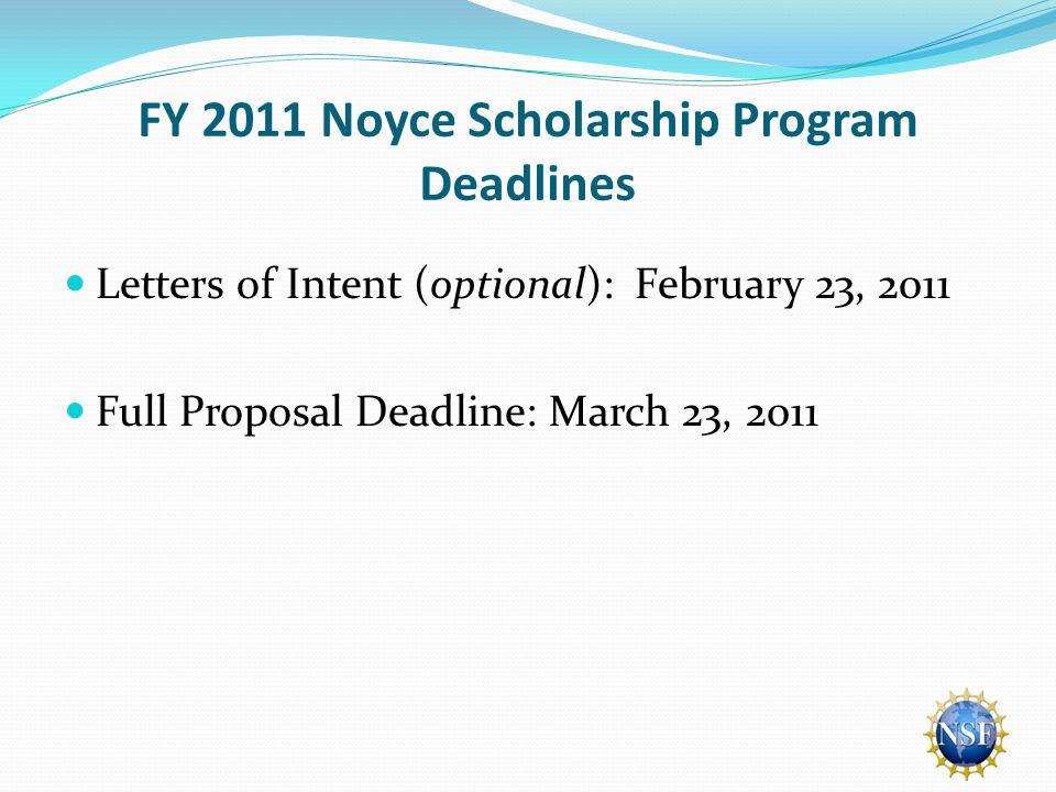 FY 2011 Noyce Scholarship Program Deadlines Letters of Intent (optional): February 23, 2011 Full Proposal Deadline: March 23, 2011