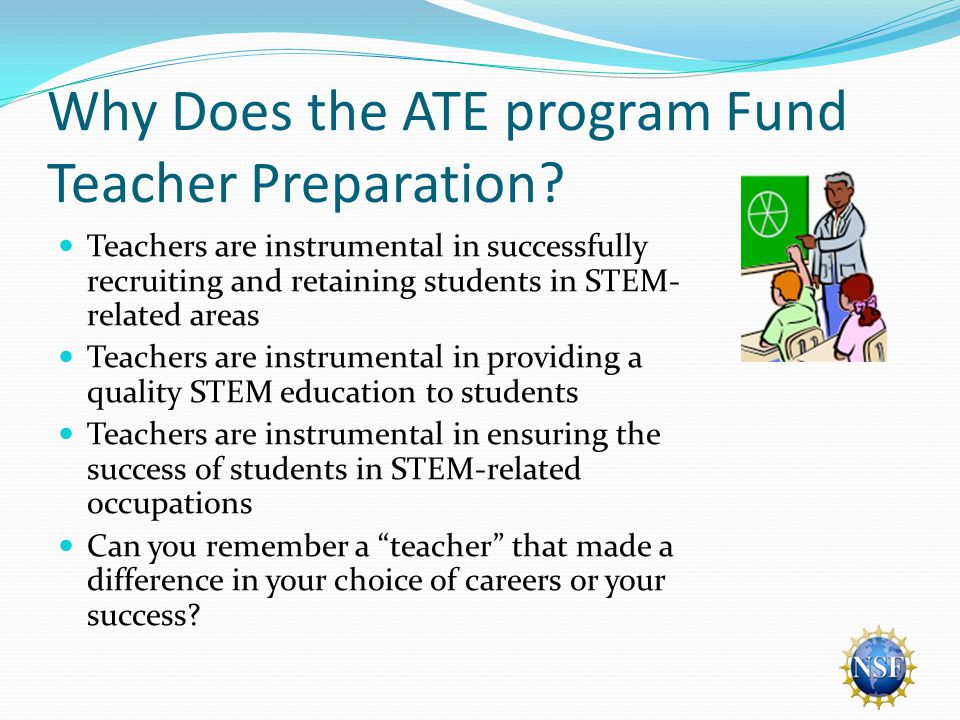 Why Does the ATE program Fund Teacher Preparation.
