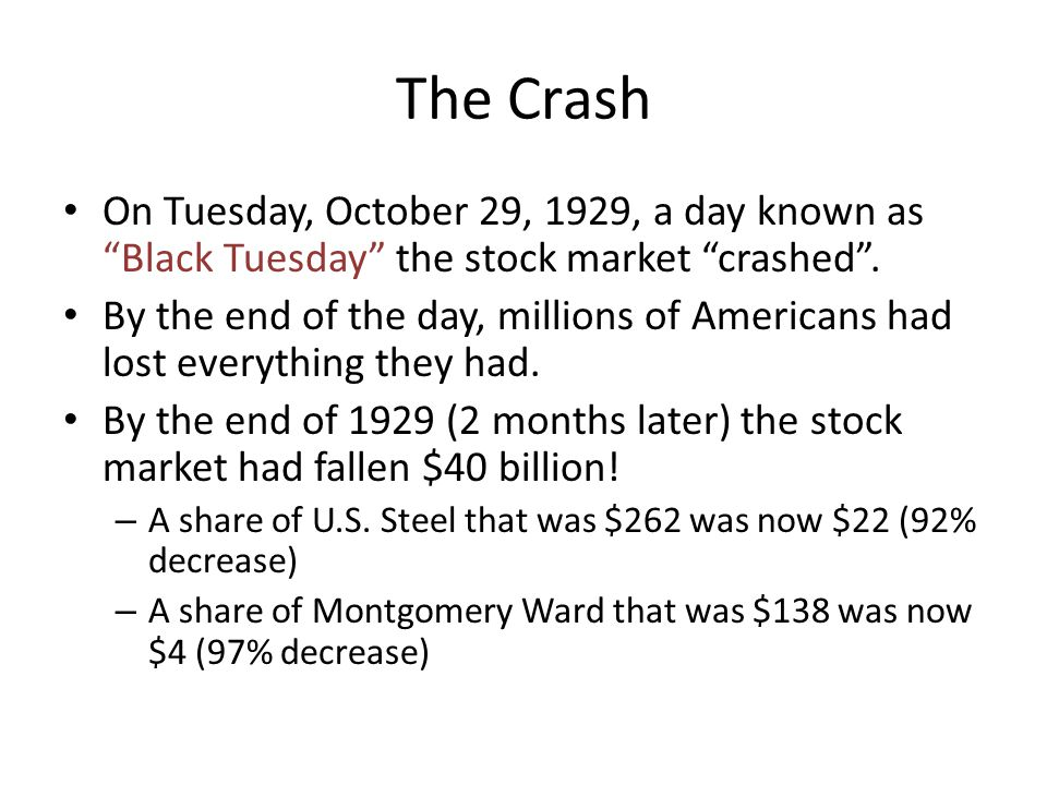 "The Crash On Tuesday, October 29, 1929, a day known as ""Black Tuesday"" the stock market ""crashed"". By the end of the day, millions of Americans had lo"