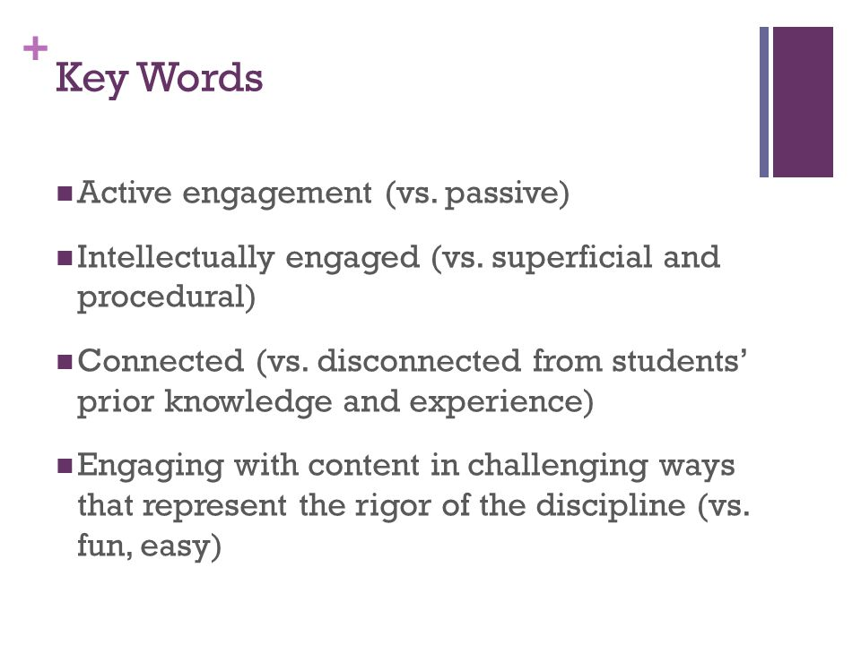 + Key Words Active engagement (vs. passive) Intellectually engaged (vs.
