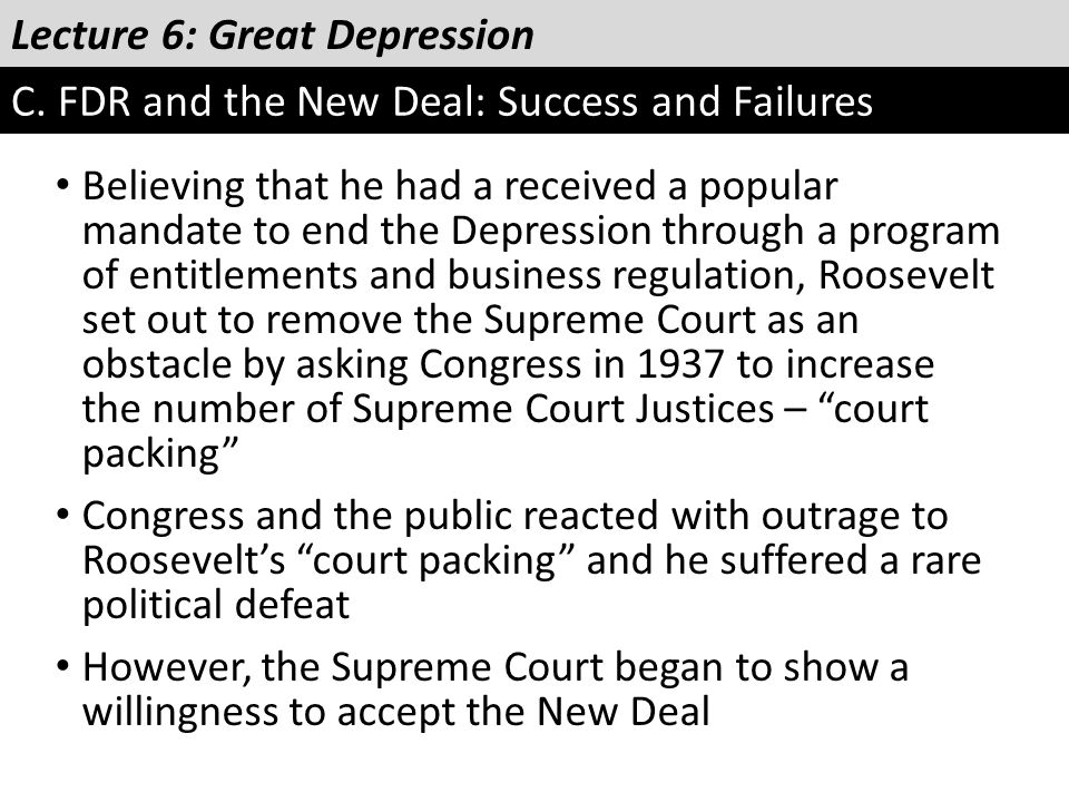 Lecture 6: Great Depression C. FDR and the New Deal: Success and Failures Believing that he had a received a popular mandate to end the Depression thr