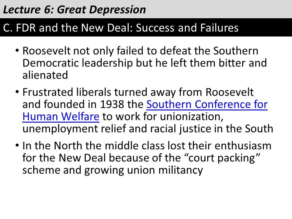 Lecture 6: Great Depression C. FDR and the New Deal: Success and Failures Roosevelt not only failed to defeat the Southern Democratic leadership but h